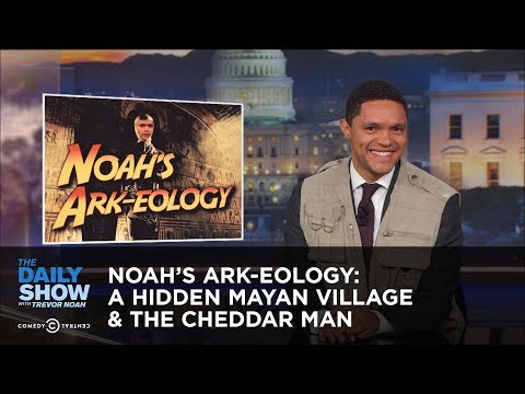 Noah's Ark-eology: A Hidden Mayan Village & The Cheddar Man: The Daily Show
