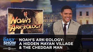 connectYoutube - Noah's Ark-eology: A Hidden Mayan Village & The Cheddar Man: The Daily Show
