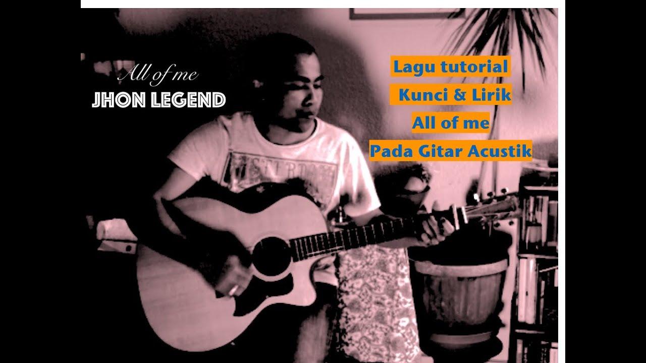 belajar bermain lagu all of me john legend pada gitar acustic termasuk kunci dan liryc youtube