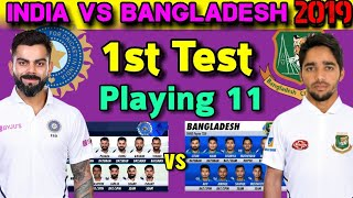 INDIA vs BANGLADESH 1st Test Match 2019 Playing 11 | India Playing 11 | Bangladesh playing 11