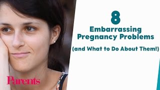 8 Embarrassing Pregnancy Problems (and What to Do About Them!) | Parents