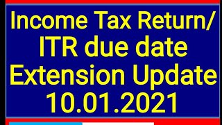 ITR due date Extension Update | Income Tax Return filing AY 2020-21 extension update 10.01.2021