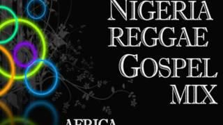 Nigeria Gospel Reggae mix 2016 / Africa Gospel Reggae /REGGAE GOSPEL MUSIC
