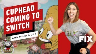 Cuphead and More Coming to Nintendo Switch - IGN Daily Fix
