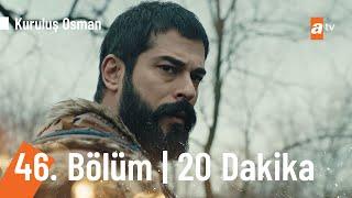 Kuruluş Osman 46. Bölüm İlk 20 Dakika