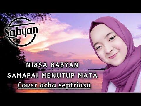 NISSA SABYAN Cover ( Sampai Menutup Mata ) - Acha Septriasa. Spesial Lirik