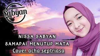 Gambar cover NISSA SABYAN Cover ( Sampai Menutup Mata ) - Acha Septriasa. Spesial Lirik