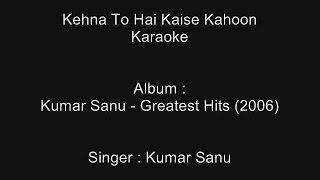 Kehna To Hai Kaise Kahoon - Karaoke - Kumar Sanu - Kumar Sanu Greatest Hits (2006)