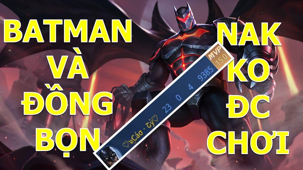 Trận đấu đáng quên nhất của NAK team địch khi Batman và đồng bọn lâm tặc hoành hành