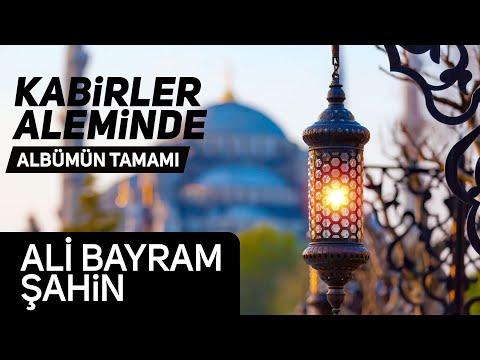 Ali Bayram Şahin - Kabirler Aleminde Albümü Tamamı   Hazan Prodüksiyon - 1 Saatlik Müziksiz İlahi indir