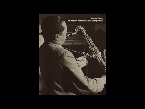 Lester Young - The Best Of American Jazz Saxophonist (Great Classics Jazz Songs)