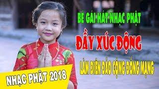 Nhạc Phật Giáo Đặc Biệt 2018 - Bé Gái Hát Nhạc Phật Giáo Đầy Xúc Động Làm Trao Đảo Cộng Đồng Mạng