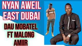 Aweil east Dubai~Dau Mobatel Ft Malong Amiir (official audio) Dinka music 2021