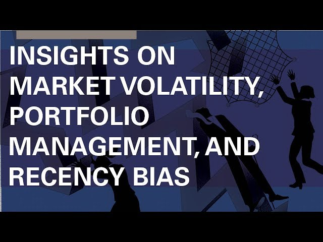 Market Volatility, Portfolio Management, and Recency Bias