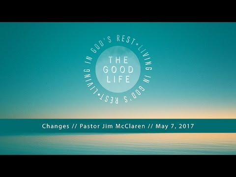 The Good Life: Changes: 5.17.2017