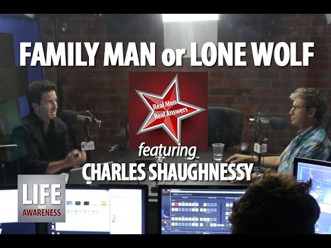 Family Man or Lone Wolf - Real Men Real Answers featuring Charles Shaughnessy
