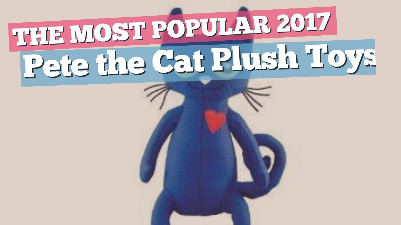 Pete The Cat Plush Toys The Most Popular 2017 Youtube