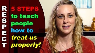 5 Ways to Teach People How to Treat Us Properly!    Kati Morton
