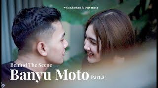 Behind the scene Banyu Moto - Nella Kharisma feat Dory Harsa [Part 2]