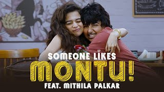Someone Likes Montu ft. Mithila Palkar | MostlySane