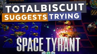 TotalBiscuit suggests trying... Space Tyrant