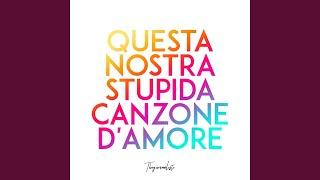 Download Questa nostra stupida canzone d'amore Mp3 and Videos