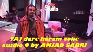 coke studio releases  new Tajdar e haram by Amjad Sabri and Rahat fateh ali  season 9