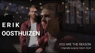 YOU ARE THE REASON - Calum Scott (COVERED BY ERIK OOSTHUIZEN)