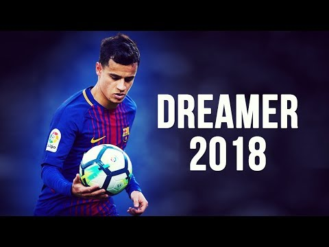 Philippe Coutinho - Dreamer | Skills & Goals | 2017/2018 HD