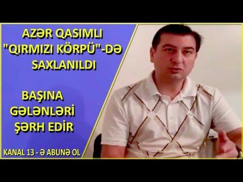 """Azər Qasımlı """"Qırmızı Körpü""""-də saxlanıldı:Başına gələnləri şərh edir"""
