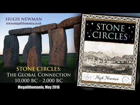 Hugh Newman | Stone Circles: The Global Connection 10,000 - 2,000 BC | FULL LECTURE | Megalithomania