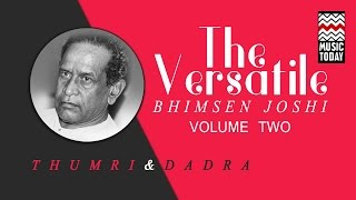 The Versatile - Bhimsen Joshi (Thumri & Dadra) | Volume 2 | Audio Jukebox | Vocal | Classical
