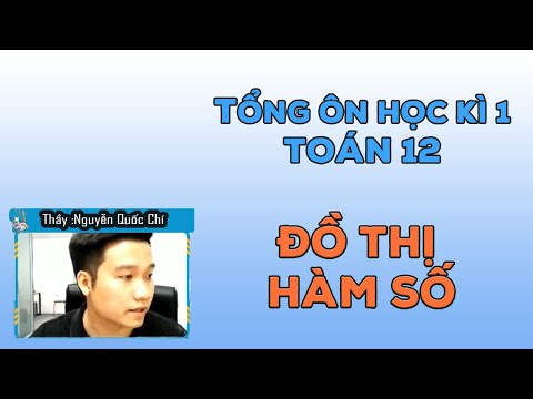 [TỔNG ÔN KÌ 1] ĐỒ THỊ  HÀM SỐ _Toán 12_ Thầy Nguyễn Quốc Chí