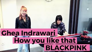 Download Mp3 Ghea Indrawari - How You Like That   Blackpink  Cover Ft. Kevin Aprilio