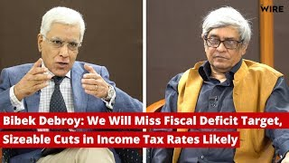 Bibek Debroy: We Will Miss Fiscal Deficit Target, Sizeable Cuts in Income Tax Rates Likely