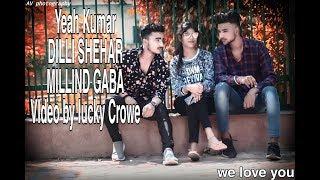 DILI SHEHAR YASH KUMAR MILLIND GABA Choreography By Lucky Kahyap Latest Punjabi Song 2019