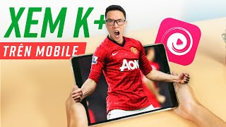 Làm sao để xem bóng đá K+ mượt mà trên điện thoại?