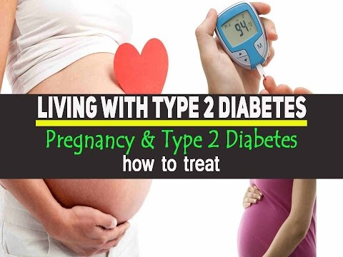 Diabetes treatment.Pregnancy & Type 2 Diabetes