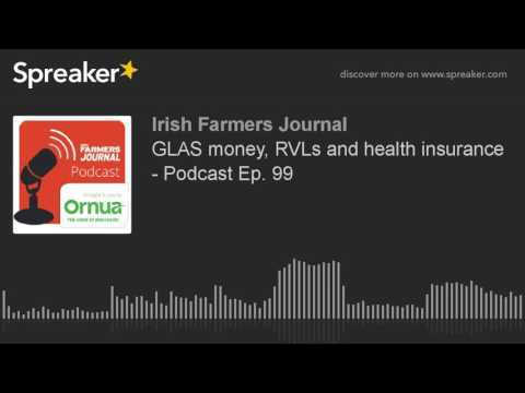 GLAS money, RVLs and health insurance - Podcast Ep. 99