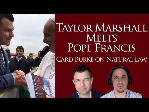 Taylor Marshall Meets Pope Francis (Plus Cardinal Burke on Patriotism and Natural Law)