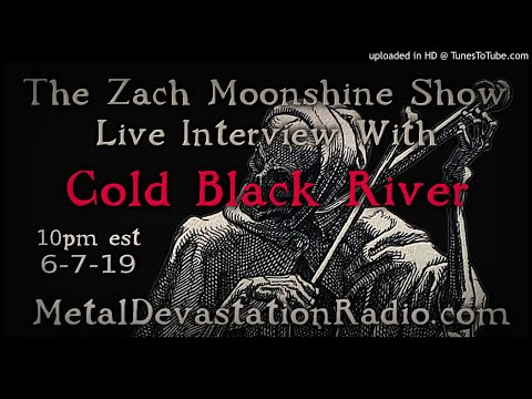 Cold Black River - Interview 2019 - The Zach Moonshine Show
