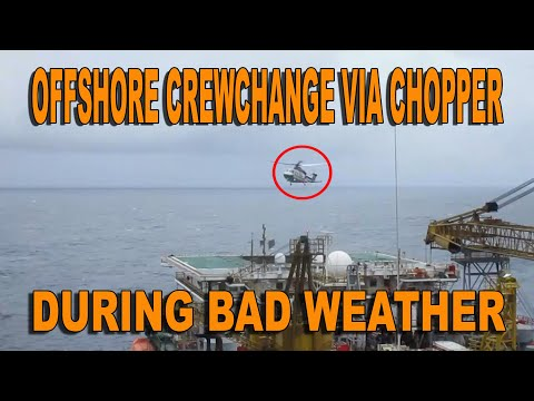 OFFSHORE CREW CHANGE VIA CHOPPER DURING BAD WEATHER
