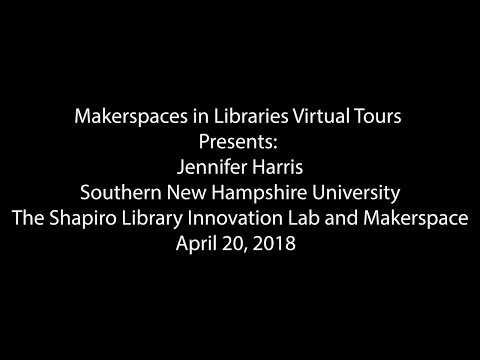 Makerspaces in Libraries Tour: SNHU - The Shapiro Library Innovation Lab and Makerspace
