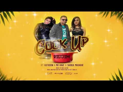 Rt Butkoon, Mr Rave & Sarika Mahabir - Cook Up Riddim (2019 Chutney)