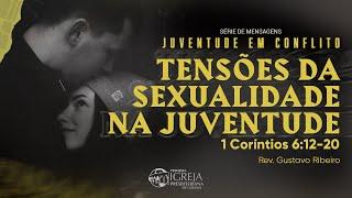 Juventude em Conflito - Tensões da Sexualidade Juvenil - 1 Coríntios 6:12-20 | Rev. Gustavo Ribeiro
