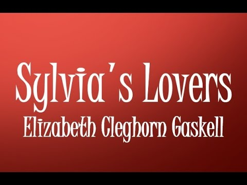 Sylvia's Lovers by Elizabeth Cleghorn Gaskell (Book Reading, British English Female Voice)