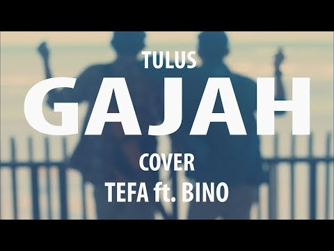 TULUS - Gajah (Cover by Tefa ft. Bino ) Accoustic Version