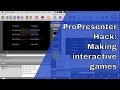 ProPresenter Hack: Making Interactive Games
