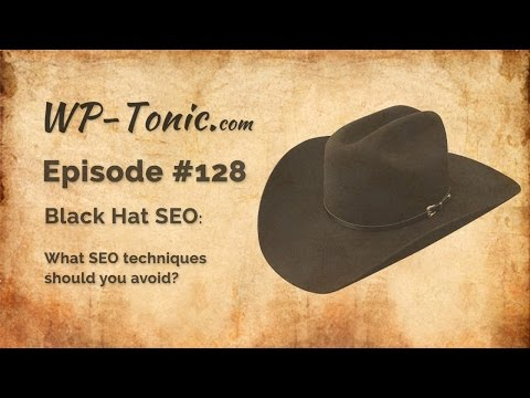 128 WP-Tonic: Black Hat SEO: What SEO Techniques Should You Avoid?