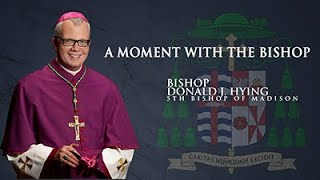 A Blessed Easter to you from Bishop Hying -  A Moment with the Bishop - April 4, 2021